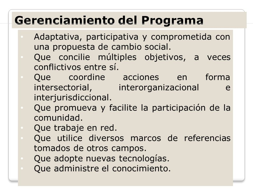 Adaptativa, participativa y comprometida con una propuesta de cambio social. Que concilie múltiples objetivos, a veces conflictivos entre sí. Que coor