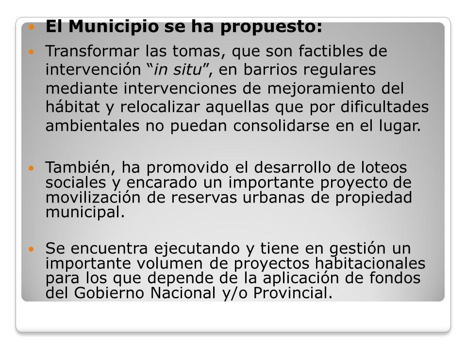 El Municipio se ha propuesto: Transformar las tomas, que son factibles de intervención in situ, en barrios regulares mediante intervenciones de mejora