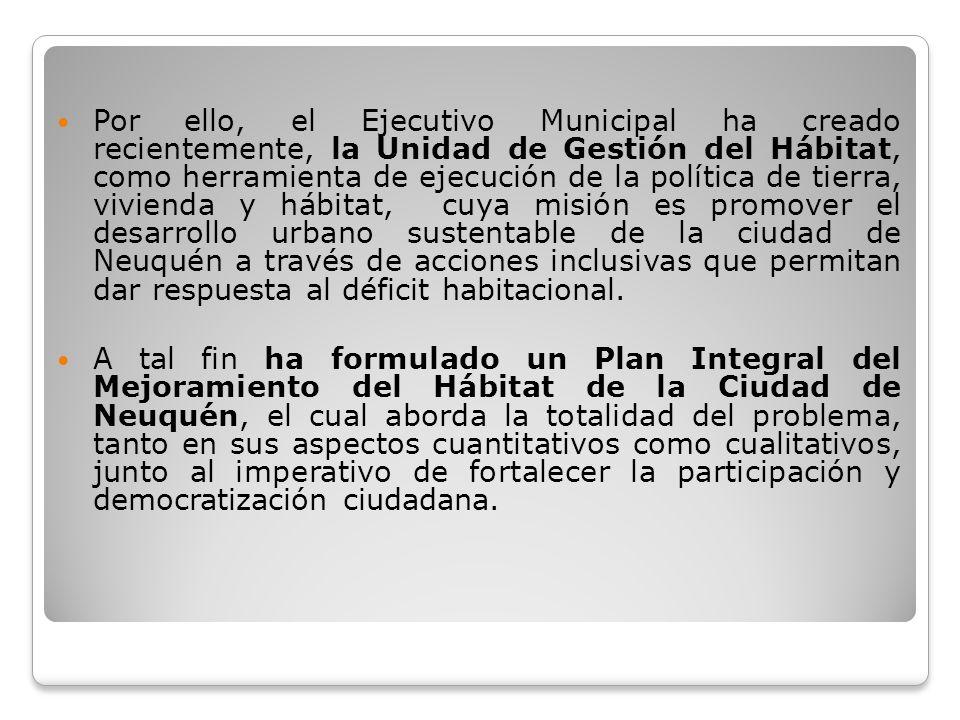 Por ello, el Ejecutivo Municipal ha creado recientemente, la Unidad de Gestión del Hábitat, como herramienta de ejecución de la política de tierra, vi