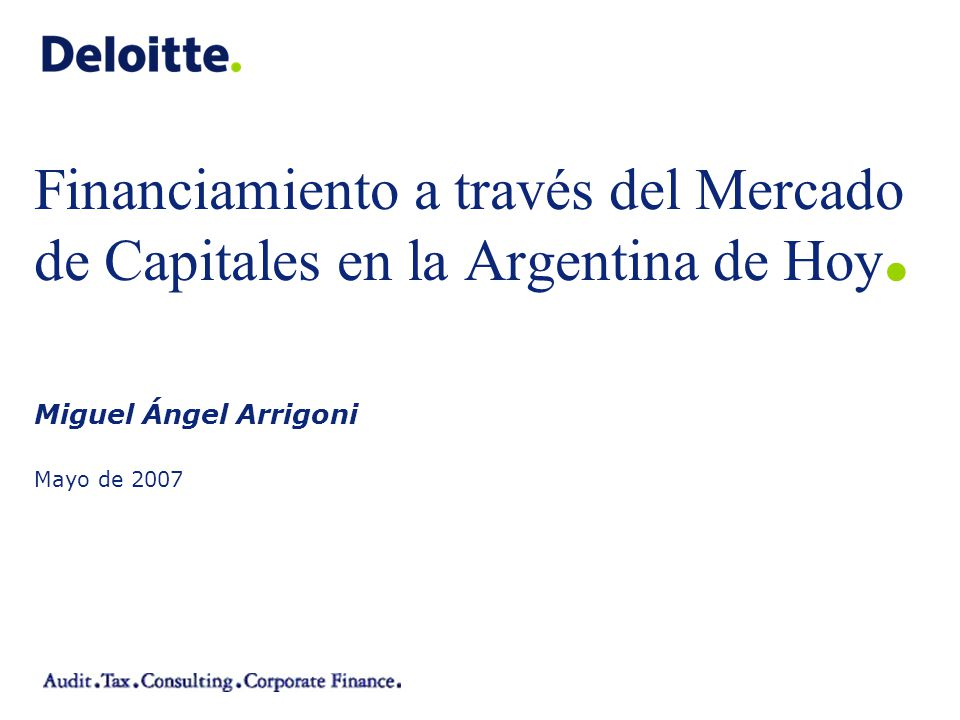 ©2003 Firm Name/Legal Entity Miguel Ángel Arrigoni Mayo de 2007 Financiamiento a través del Mercado de Capitales en la Argentina de Hoy.