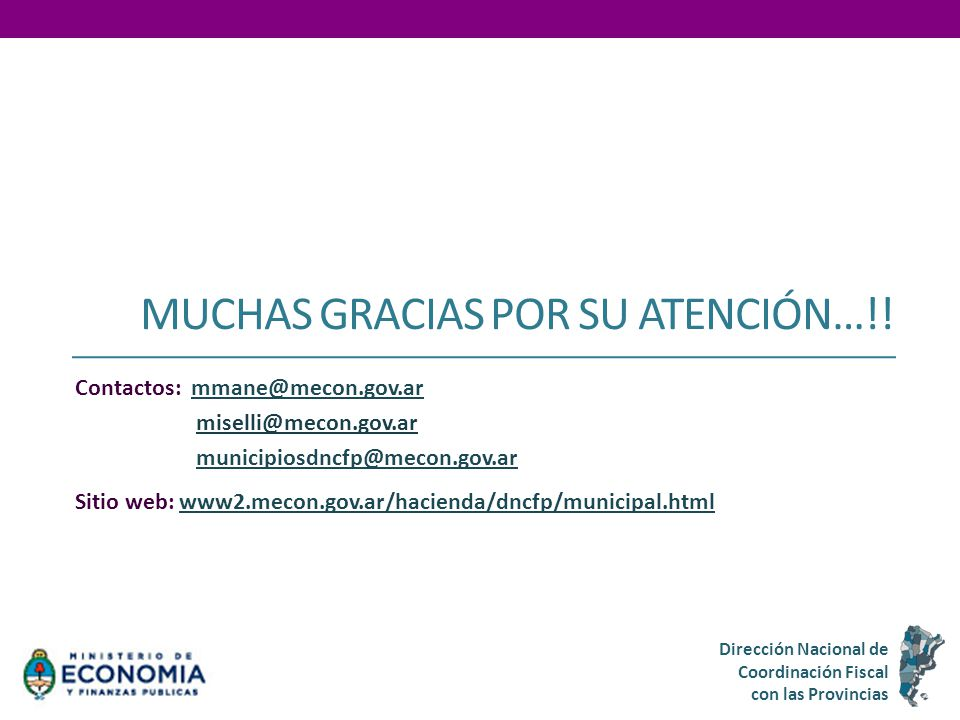 MUCHAS GRACIAS POR SU ATENCIÓN…!! Contactos: mmane@mecon.gov.armmane@mecon.gov.ar miselli@mecon.gov.ar municipiosdncfp@mecon.gov.ar Sitio web: www2.me