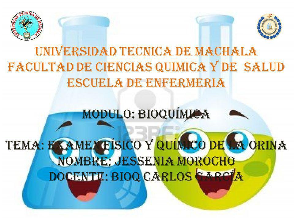 UNIVERSIDAD TECNICA DE MACHALA FACULTAD DE CIENCIAS QUIMICA Y DE SALUD ESCUELA DE ENFERMERIA MODULO: bioquímica Tema: examen físico y químico de la or