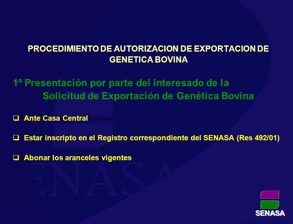 PROCEDIMIENTO DE AUTORIZACION DE EXPORTACION DE GENETICA BOVINA 1º Presentación por parte del interesado de la Solicitud de Exportación de Genética Bo