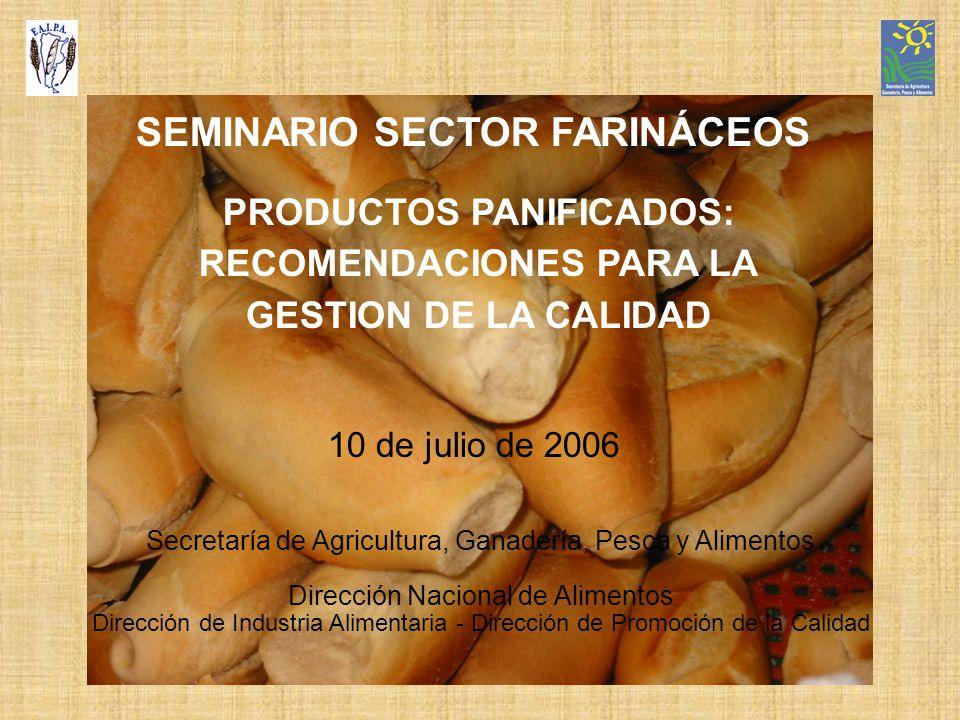 SEMINARIO SECTOR FARINÁCEOS PRODUCTOS PANIFICADOS: RECOMENDACIONES PARA LA GESTION DE LA CALIDAD 10 de julio de 2006 Secretaría de Agricultura, Ganade