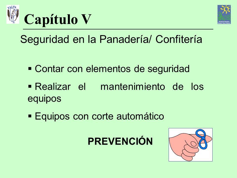 Capítulo V Seguridad en la Panadería/ Confitería Contar con elementos de seguridad Realizar el mantenimiento de los equipos Equipos con corte automáti