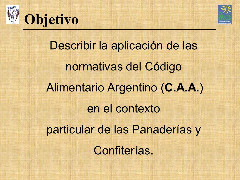 Describir la aplicación de las normativas del Código Alimentario Argentino (C.A.A.) en el contexto particular de las Panaderías y Confiterías. Objetiv