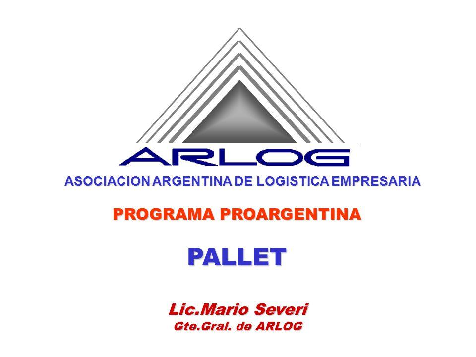 ASOCIACION ARGENTINA DE LOGISTICA EMPRESARIA PROGRAMA PROARGENTINA PALLET Lic.Mario Severi Gte.Gral. de ARLOG