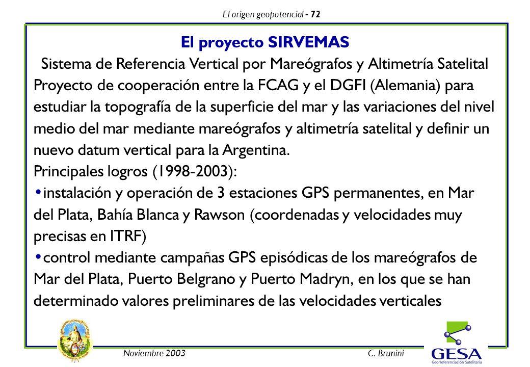 El origen geopotencial - 72 Noviembre 2003C. Brunini El proyecto SIRVEMAS Sistema de Referencia Vertical por Mareógrafos y Altimetría Satelital Proyec