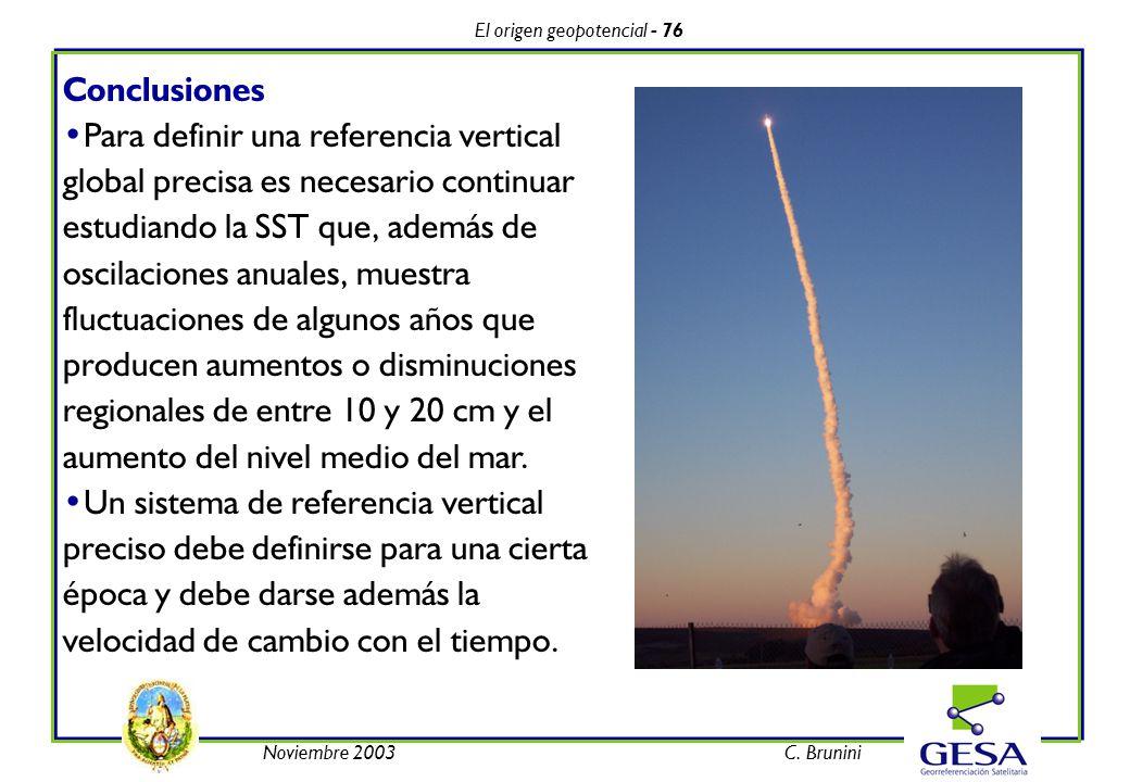 El origen geopotencial - 76 Noviembre 2003C. Brunini Conclusiones Para definir una referencia vertical global precisa es necesario continuar estudiand