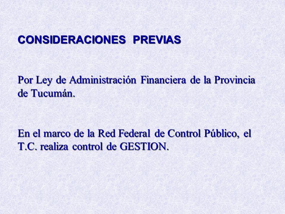 CONSIDERACIONES PREVIAS Por Ley de Administración Financiera de la Provincia de Tucumán. En el marco de la Red Federal de Control Público, el T.C. rea