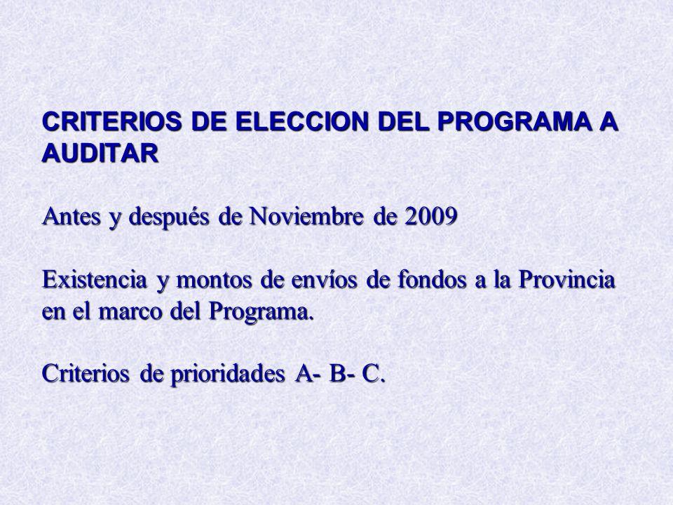CRITERIOS DE ELECCION DEL PROGRAMA A AUDITAR Antes y después de Noviembre de 2009 Existencia y montos de envíos de fondos a la Provincia en el marco d