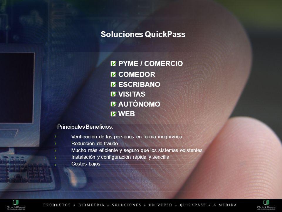 Soluciones QuickPass PYME / COMERCIO Principales Beneficios: COMEDOR ESCRIBANO VISITAS AUTÓNOMO WEB Verificación de las personas en forma inequívoca Reducción de fraude Mucho más eficiente y seguro que los sistemas existentes Instalación y configuración rápida y sencilla Costos bajos