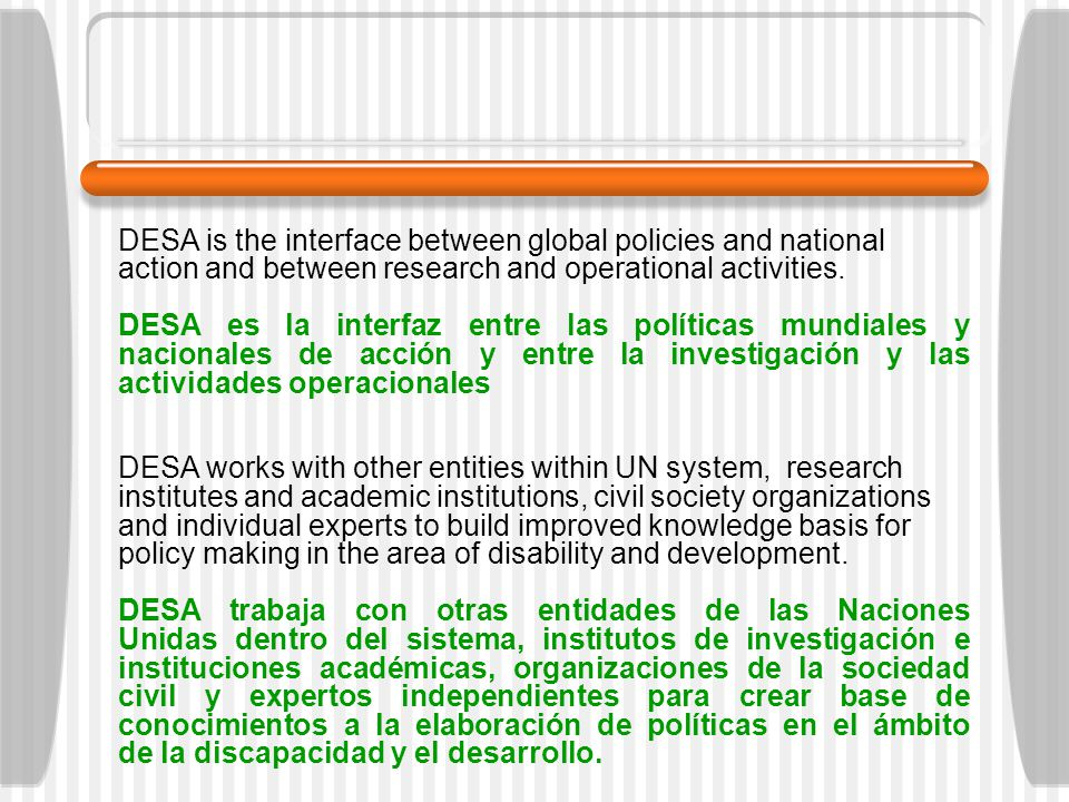 DESA is the interface between global policies and national action and between research and operational activities.