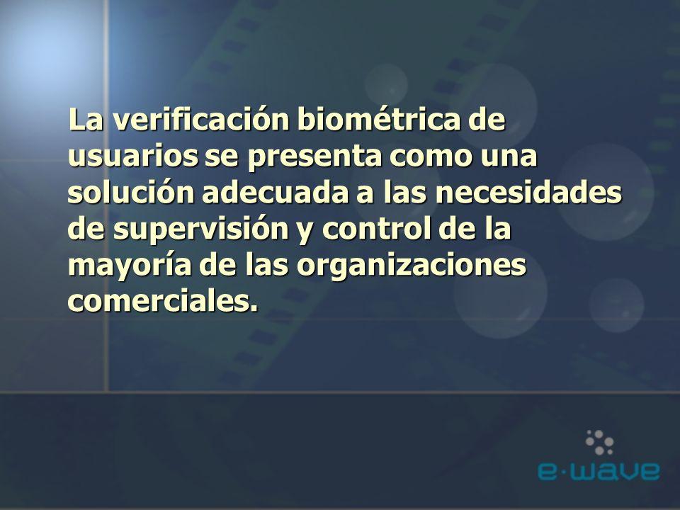 La verificación biométrica de usuarios se presenta como una solución adecuada a las necesidades de supervisión y control de la mayoría de las organiza