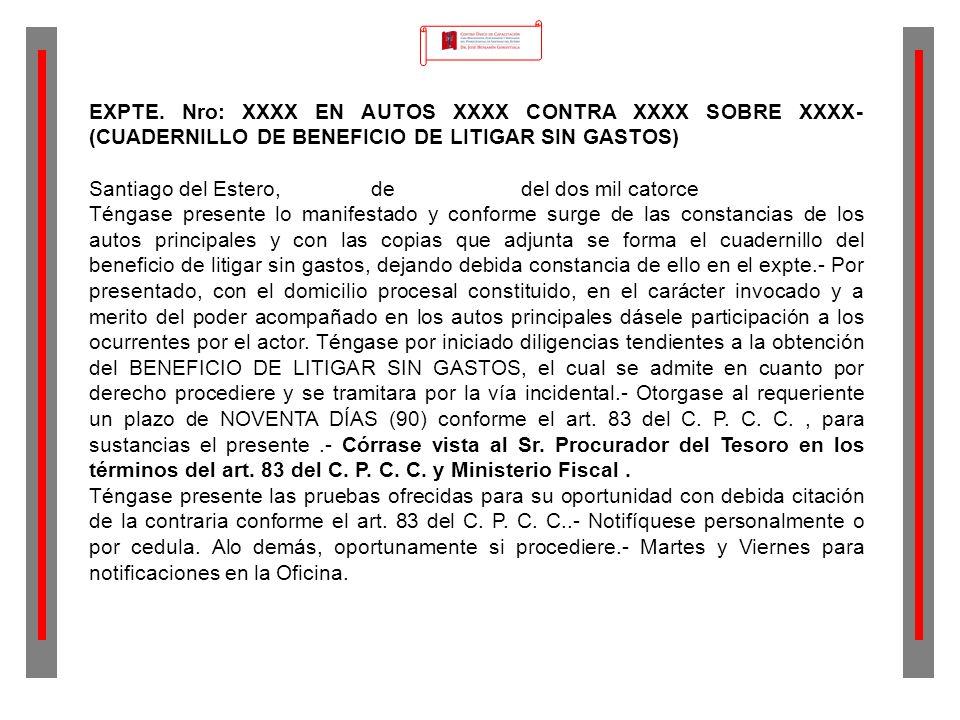 EXPTE. Nro: XXXX EN AUTOS XXXX CONTRA XXXX SOBRE XXXX- (CUADERNILLO DE BENEFICIO DE LITIGAR SIN GASTOS) Santiago del Estero, de del dos mil catorce Té