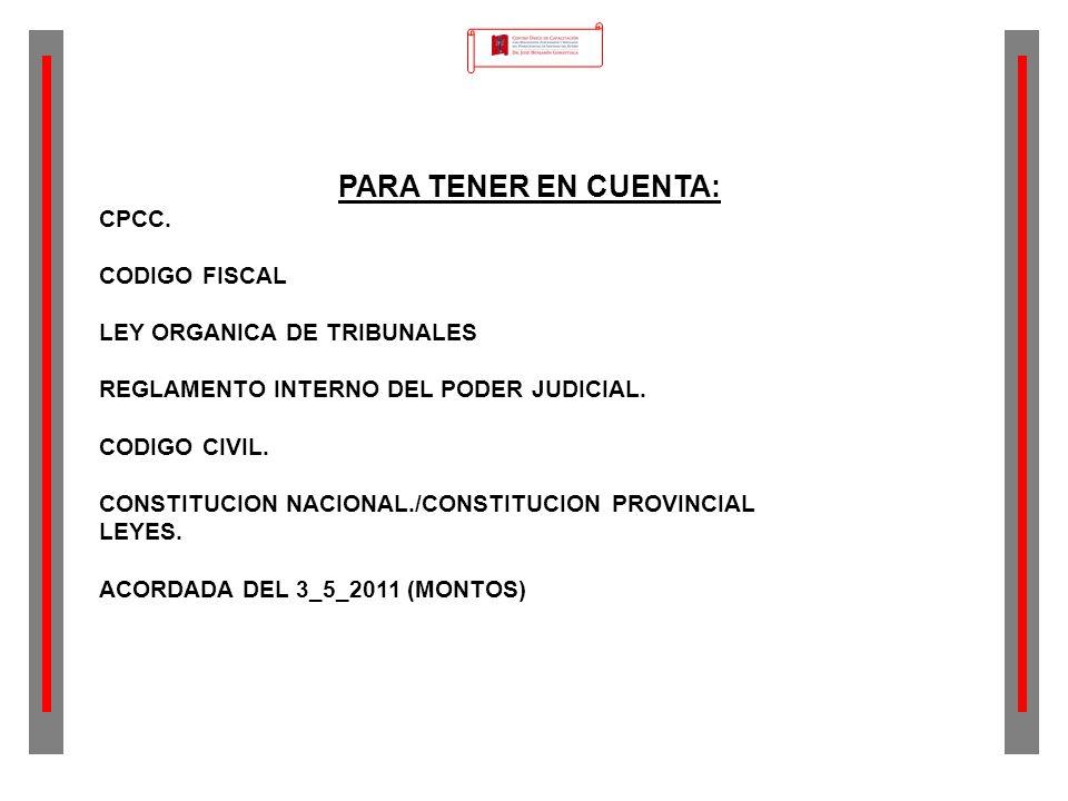 PARA TENER EN CUENTA: CPCC. CODIGO FISCAL LEY ORGANICA DE TRIBUNALES REGLAMENTO INTERNO DEL PODER JUDICIAL. CODIGO CIVIL. CONSTITUCION NACIONAL./CONST