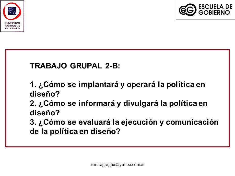 emiliograglia@yahoo.com.ar TRABAJO GRUPAL 2-B: 1. ¿Cómo se implantará y operará la política en diseño? 2. ¿Cómo se informará y divulgará la política e