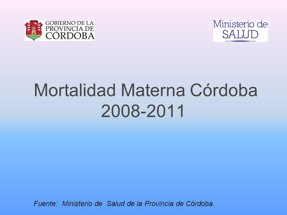 Mortalidad Materna Córdoba 2008-2011 Fuente: Ministerio de Salud de la Provincia de Córdoba.