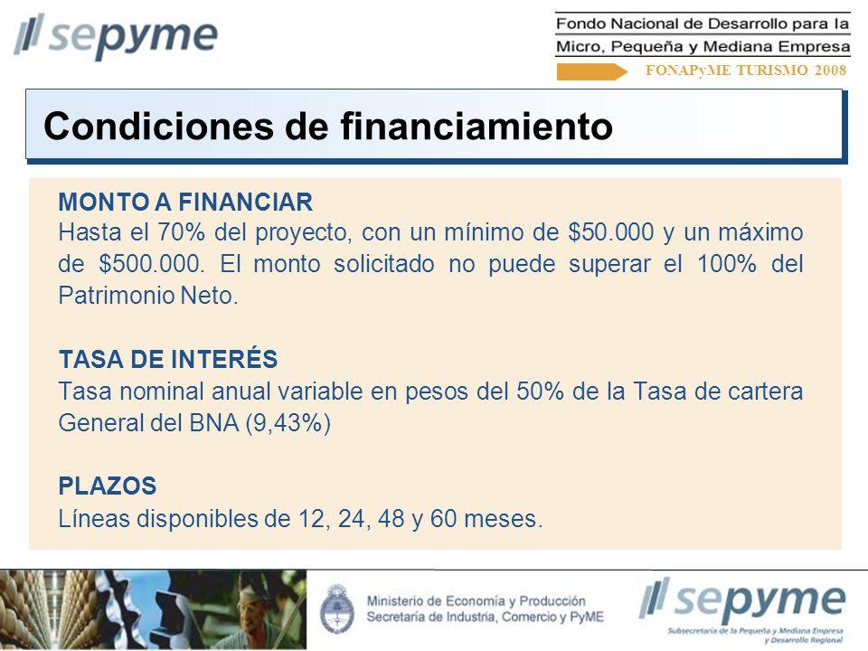 Condiciones de financiamiento MONTO A FINANCIAR Hasta el 70% del proyecto, con un mínimo de $50.000 y un máximo de $500.000.