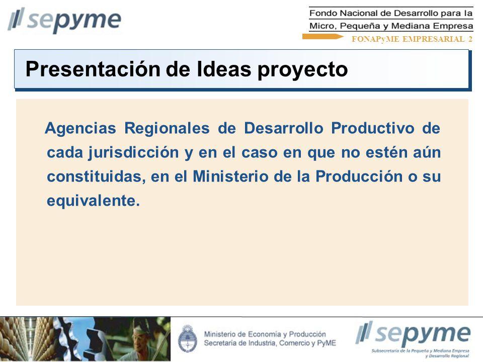 Aprobación de Ideas proyecto FONAPyME comunicará a la Empresa y a la Agencia de Desarrollo Productivo la aprobación de la idea proyecto dentro de los 15 días hábiles de recepcionada, y solicitará la documentación e información adicional, según Anexo I Bases y Condiciones.