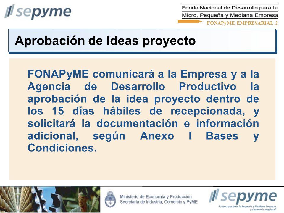 Aprobación de Ideas proyecto FONAPyME comunicará a la Empresa y a la Agencia de Desarrollo Productivo la aprobación de la idea proyecto dentro de los