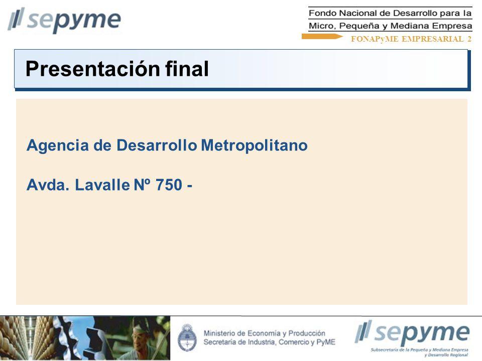 Presentación final Agencia de Desarrollo Metropolitano Avda. Lavalle Nº 750 - FONAPyME EMPRESARIAL 2
