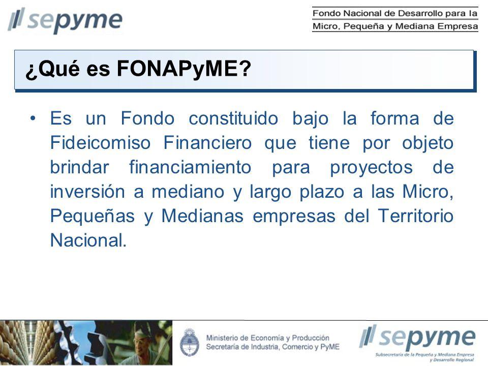 ¿Qué es FONAPyME? Es un Fondo constituido bajo la forma de Fideicomiso Financiero que tiene por objeto brindar financiamiento para proyectos de invers