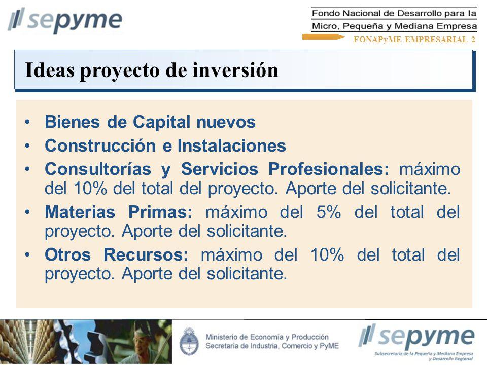 Ideas proyecto de inversión Bienes de Capital nuevos Construcción e Instalaciones Consultorías y Servicios Profesionales: máximo del 10% del total del