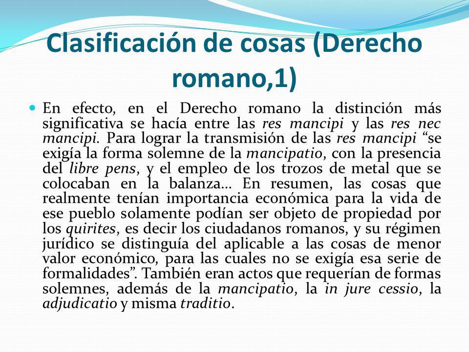 Clasificación de cosas (Derecho romano,1) En efecto, en el Derecho romano la distinción más significativa se hacía entre las res mancipi y las res nec mancipi.