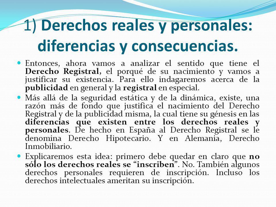 Derechos reales y personales: diferencias y consecuencias (2) Entonces, si bien no sólo los derechos reales necesitan de inscripción registral, por un lado, no se puede negar, por el otro, que la publicidad misma siempre estuvo ligada al derecho real.