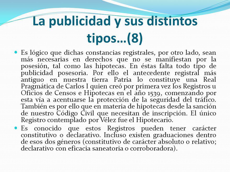 La publicidad y sus distintos tipos…(8) Es lógico que dichas constancias registrales, por otro lado, sean más necesarias en derechos que no se manifiestan por la posesión, tal como las hipotecas.