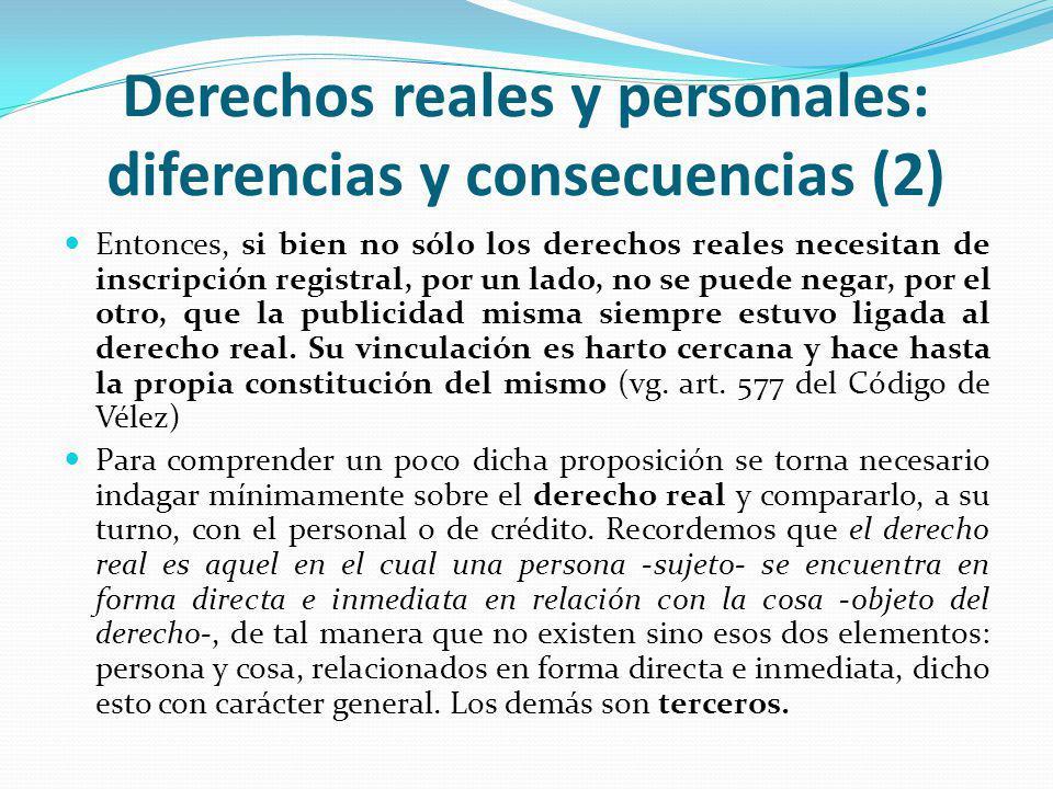 Derechos reales y personales: diferencias y consecuencias (13) Claro que Vélez no adoptó como sistema publicitario en general a la inscripción registral, sino a la traditio posesoria, excepción hecha del derecho real de hipoteca que no se manifiesta, justamente, por la posesión.