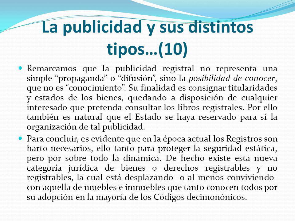 La publicidad y sus distintos tipos…(10) Remarcamos que la publicidad registral no representa una simple propaganda o difusión, sino la posibilidad de conocer, que no es conocimiento.
