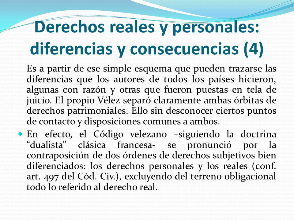 Derechos reales y personales: diferencias y consecuencias (4) Es a partir de ese simple esquema que pueden trazarse las diferencias que los autores de todos los países hicieron, algunas con razón y otras que fueron puestas en tela de juicio.