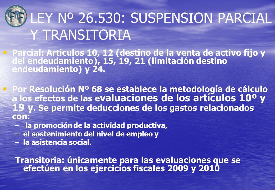 LEY Nº 26.530: SUSPENSION PARCIAL Y TRANSITORIA Parcial: Artículos 10, 12 (destino de la venta de activo fijo y del endeudamiento), 15, 19, 21 (limitación destino endeudamiento) y 24.