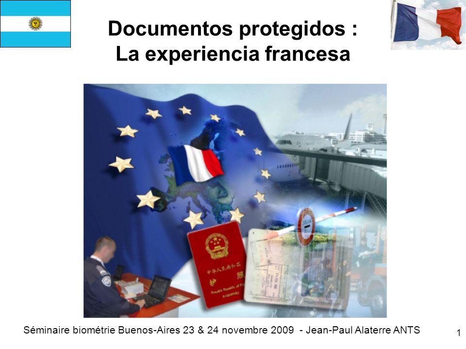 1 Documentos protegidos : La experiencia francesa Séminaire biométrie Buenos-Aires 23 & 24 novembre 2009 - Jean-Paul Alaterre ANTS
