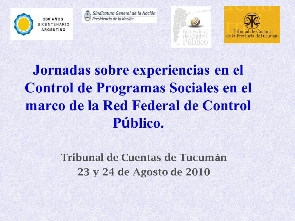 Jornadas sobre experiencias en el Control de Programas Sociales en el marco de la Red Federal de Control P ú blico. Tribunal de Cuentas de Tucum á n 2