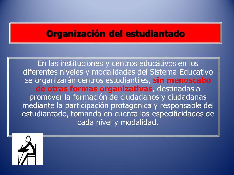 Organización del estudiantado En las instituciones y centros educativos en los diferentes niveles y modalidades del Sistema Educativo se organizarán c