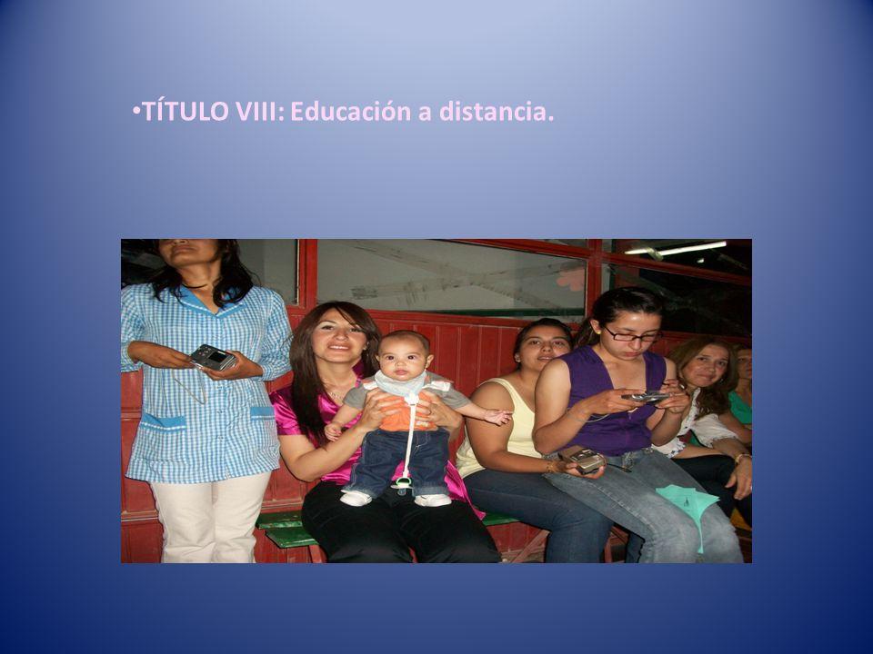 TÍTULO VIII: Educación a distancia.