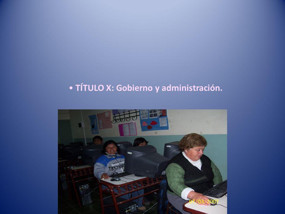 TÍTULO X: Gobierno y administración. - Capítulo I: Disposiciones generales.