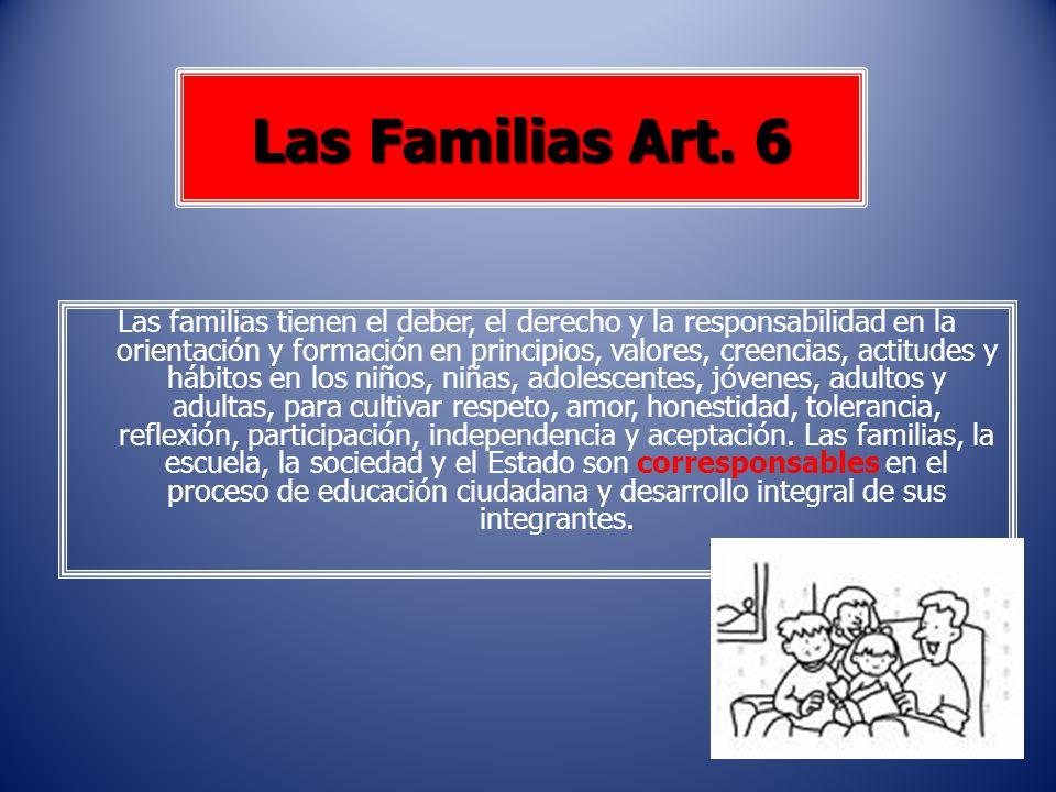 Las Familias Art. 6 Las familias tienen el deber, el derecho y la responsabilidad en la orientación y formación en principios, valores, creencias, act