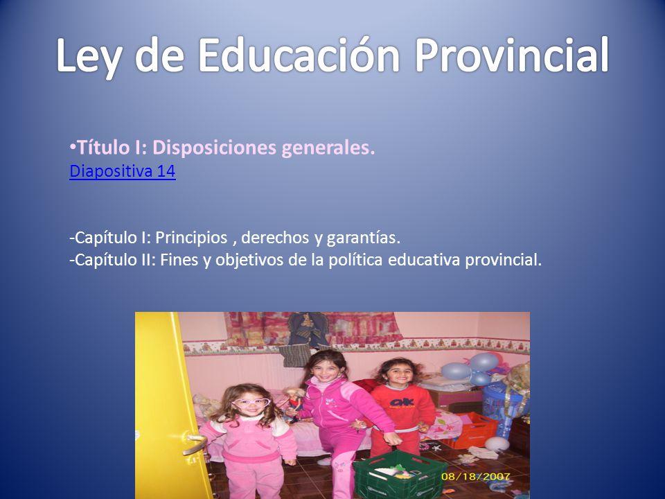 Título I: Disposiciones generales. Diapositiva 14 -Capítulo I: Principios, derechos y garantías. -Capítulo II: Fines y objetivos de la política educat
