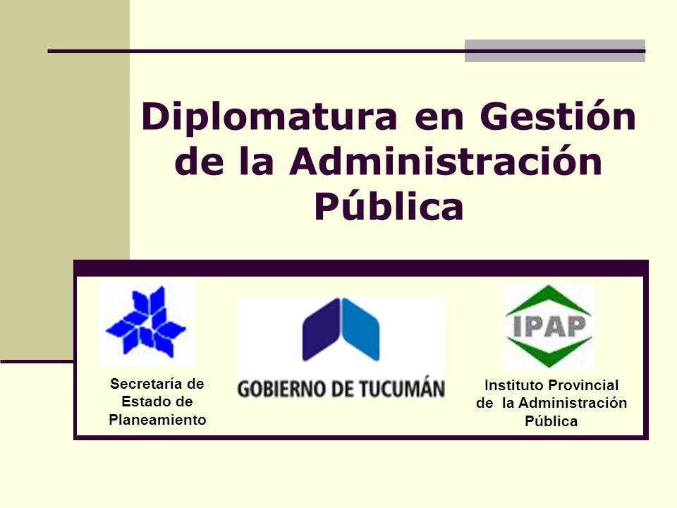 Diplomatura en Gestión de la Administración Pública Secretaría de Estado de Planeamiento Instituto Provincial de la Administración Pública