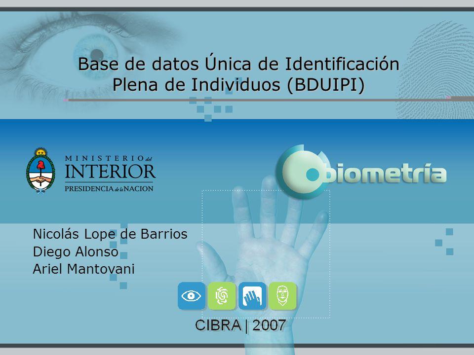 Base de datos Única de Identificación Plena de Individuos (BDUIPI) Nicolás Lope de Barrios Diego Alonso Ariel Mantovani