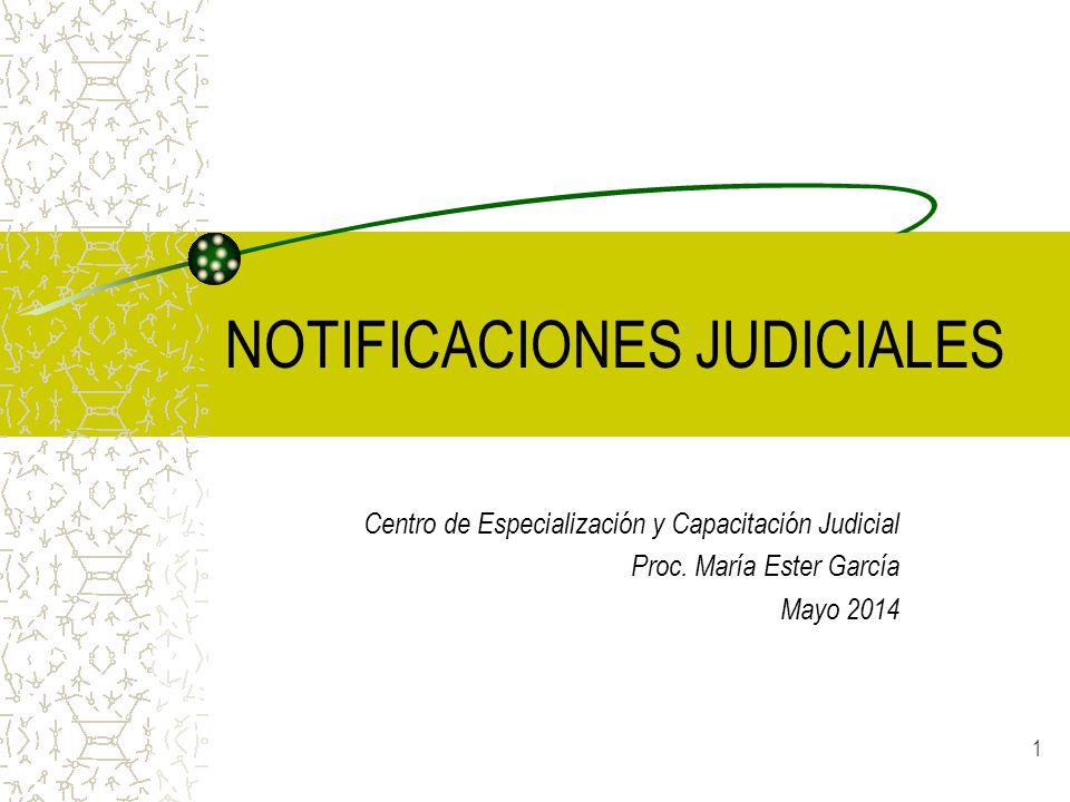 1 NOTIFICACIONES JUDICIALES Centro de Especialización y Capacitación Judicial Proc. María Ester García Mayo 2014