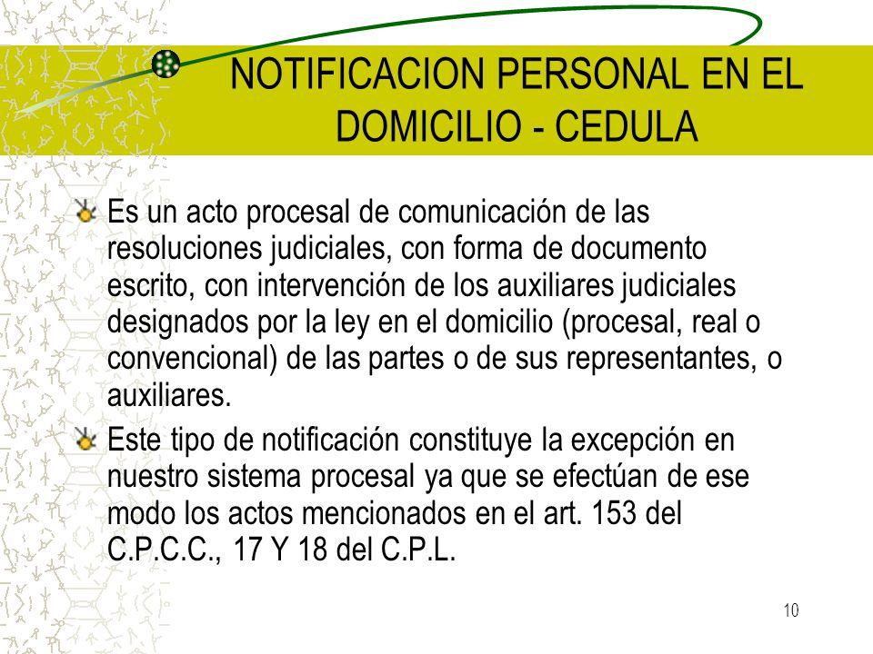 10 NOTIFICACION PERSONAL EN EL DOMICILIO - CEDULA Es un acto procesal de comunicación de las resoluciones judiciales, con forma de documento escrito,
