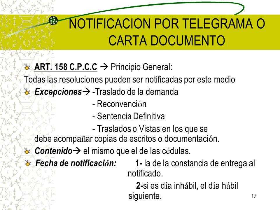 12 NOTIFICACION POR TELEGRAMA O CARTA DOCUMENTO ART. 158 C.P.C.C Principio General: Todas las resoluciones pueden ser notificadas por este medio Excep
