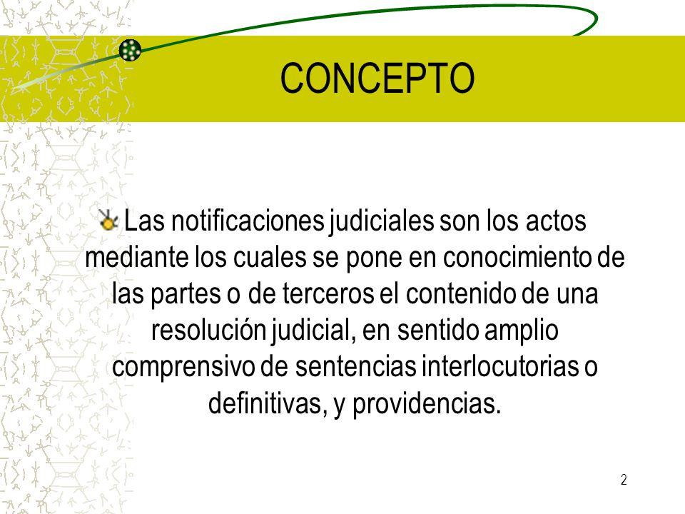 2 CONCEPTO Las notificaciones judiciales son los actos mediante los cuales se pone en conocimiento de las partes o de terceros el contenido de una res