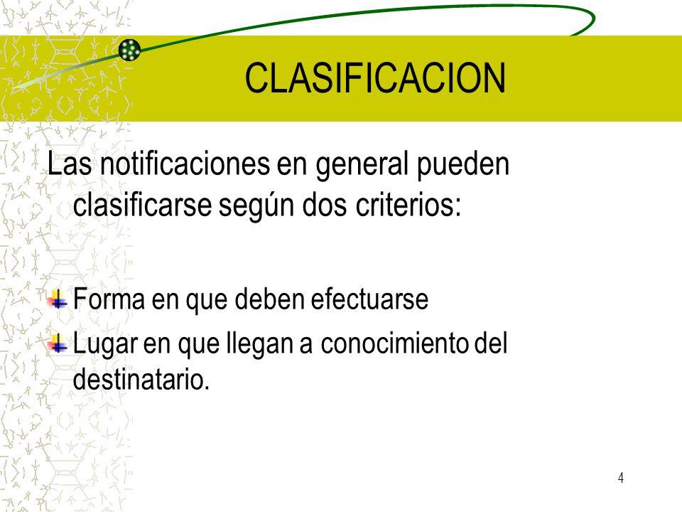 4 CLASIFICACION Las notificaciones en general pueden clasificarse según dos criterios: Forma en que deben efectuarse Lugar en que llegan a conocimient