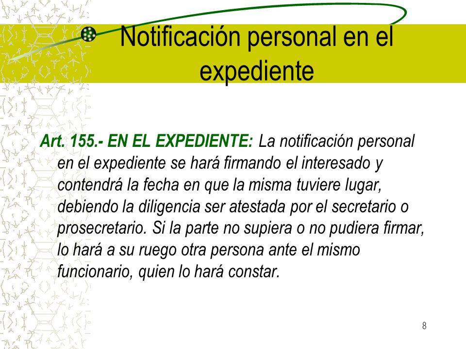8 Notificación personal en el expediente Art. 155.- EN EL EXPEDIENTE: La notificación personal en el expediente se hará firmando el interesado y conte